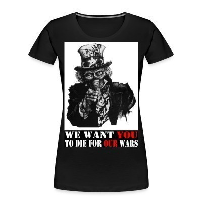 Camiseta Organica Mujer  We want you to die for our wars
