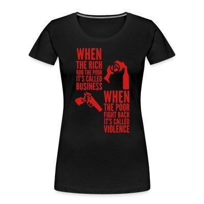 Camiseta Organica Mujer  When the rich rob the poor it's called business - When the poor fight back it's called violence