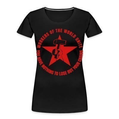Camiseta Organica Mujer  Workers of the world unite - You have nothing to lose but your chains