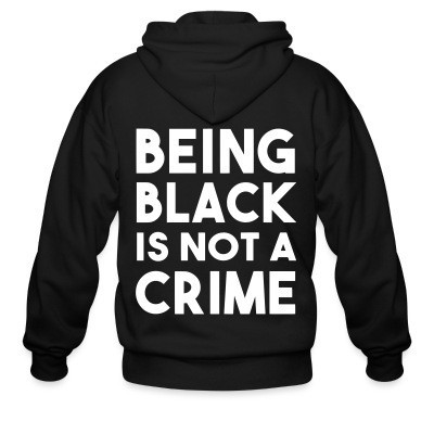 Capuche Zipper Being black is not a crime