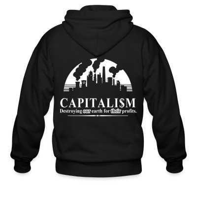 Capuche Zipper Capitalism: destroying our earth for their profits