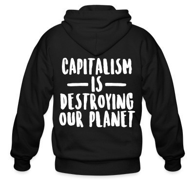 Capuche Zipper Capitalism is destroying our planet