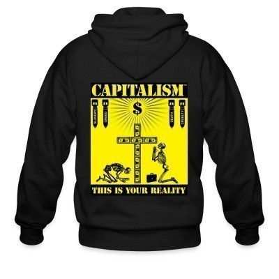 Capuche Zipper Capitalism - this is your reality