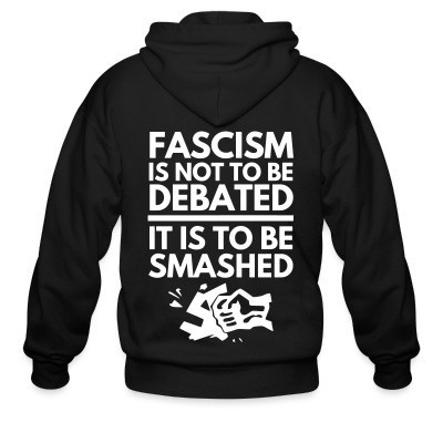 Capuche Zipper Fascism is not to be debated, it is to be smashed
