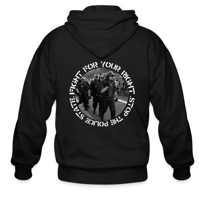 Capuche Zipper Fight for your right stop the police state