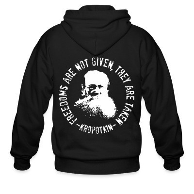 Capuche Zipper Freedoms are not given, they are taken (Kropotkin)