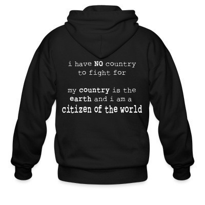 Capuche Zipper I have NO country to fight for. My country is the earth and I am a citizen of the world