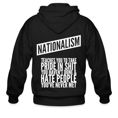 Capuche Zipper Nationalism teaches you to take pride in shit you haven't done & hate people you've never met