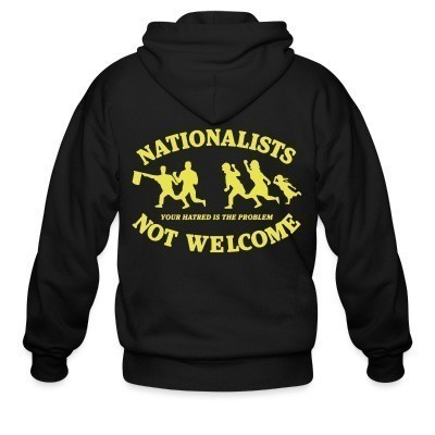 Capuche Zipper Nationalists not welcome. Your hatred is the problem