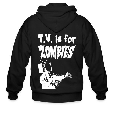 Capuche Zipper T.V. is for zombies