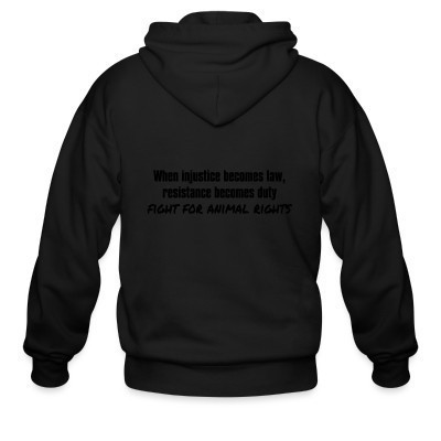 Capuche Zipper When injustice becomes law, resistance becomes duty - fight for animal rights