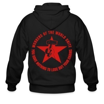 Capuche Zipper Workers of the world unite - You have nothing to lose but your chains