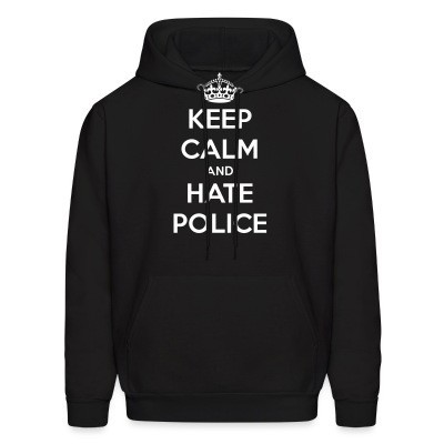 Capuche Keep calm and hate police