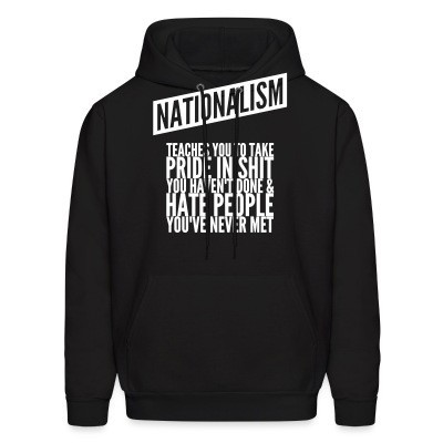 Capuche Nationalism teaches you to take pride in shit you haven't done & hate people you've never met