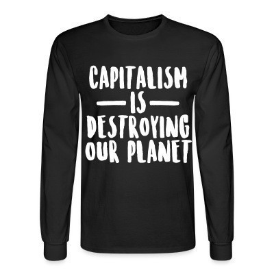 Mangas Largas Capitalism is destroying our planet