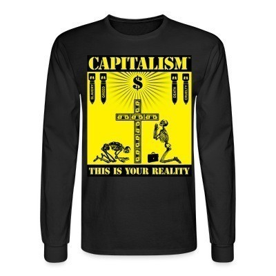 Mangas Largas Capitalism - this is your reality