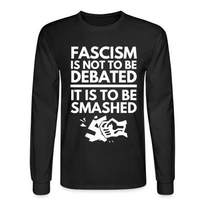Mangas Largas Fascism is not to be debated, it is to be smashed