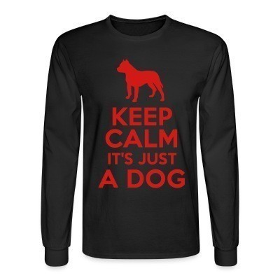 Mangas Largas Keep calm it's just a dog