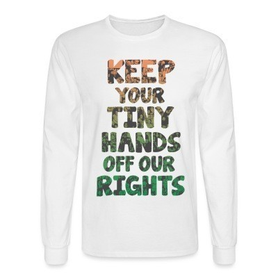 Mangas Largas Keep your tiny hands off our rights