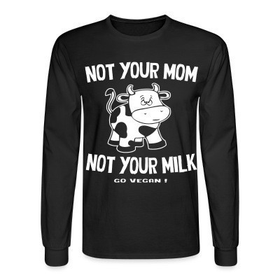 Mangas Largas Not your mom not your milk - go vegan !