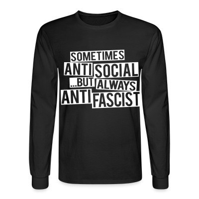 Mangas Largas Sometimes anti social... but always anti fascist