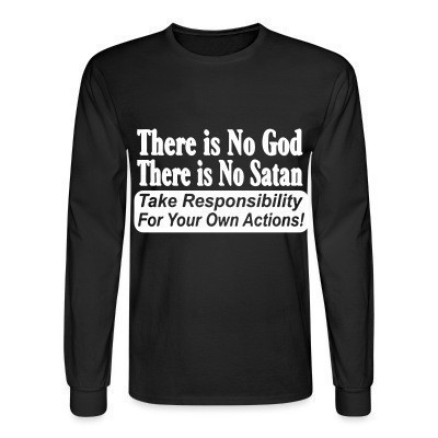 Mangas Largas There is no god there is no Satan. Take responsibility for your own actions!
