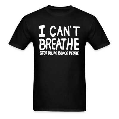 Camiseta I Can't Breathe - Stop killin' black people