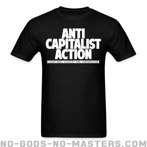 Anti Capitalist Action - Fight wage slavery and consumerism - Activista Camiseta