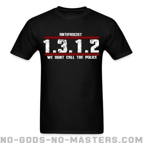 Antifascist 1312 We don't call the police - Anti-fascista Camiseta
