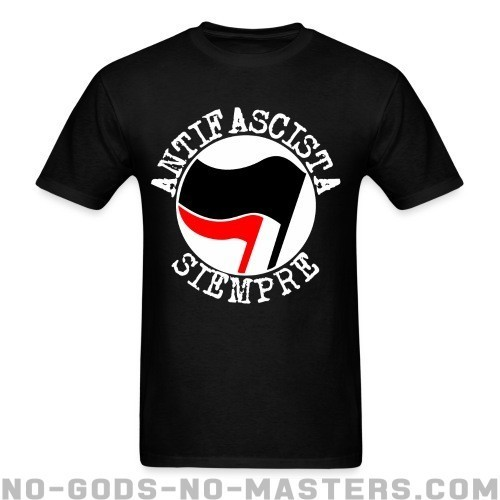 Antifascista siempre - Anti-fascista Camiseta
