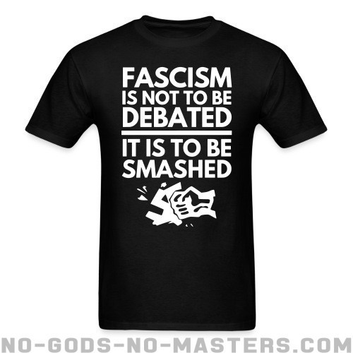 Fascism is not to be debated, it is to be smashed - Anti-fascista Camiseta