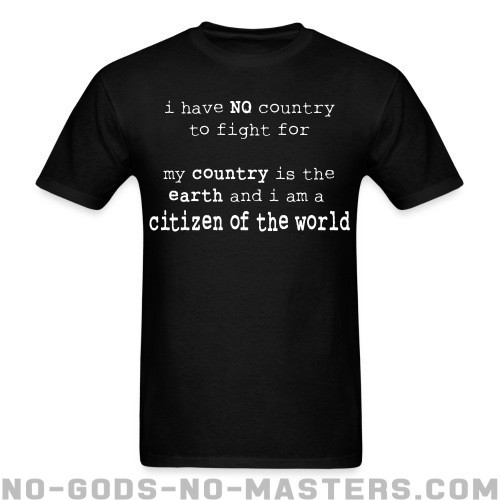 I have NO country to fight for. My country is the earth and I am a citizen of the world  - Anti-Guerra Camiseta
