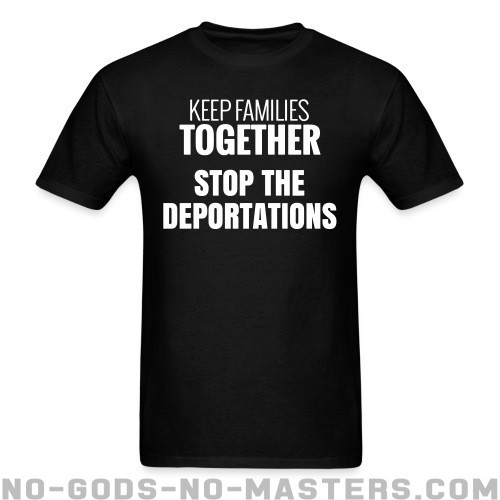 Keep families together stop the deportations  - Anti-fascista Camiseta