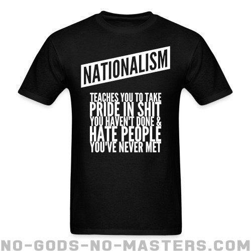 Nationalism teaches you to take pride in shit you haven't done & hate people you've never met - Anti-fascista Camiseta