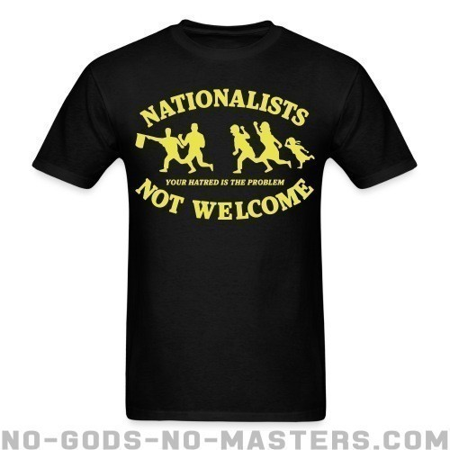 Nationalists not welcome. Your hatred is the problem - Anti-fascista Camiseta