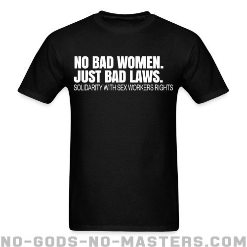 No bad women. Just bad laws. Solidarity with sex workers rights. - Feminista Camiseta anti-sexista