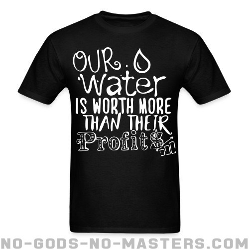 Our water is worth more than their profits - Respetuoso del medio ambiente Camiseta