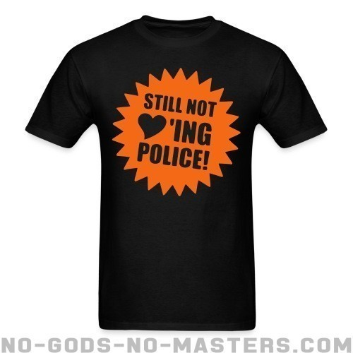 Still not loving police - ACAB Camiseta