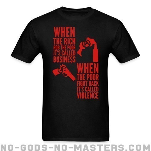 When the rich rob the poor it's called business - When the poor fight back it's called violence - Activista Camiseta