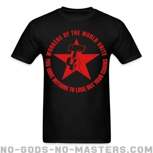 Workers of the world unite - You have nothing to lose but your chains - Clase Trabajadora Camiseta
