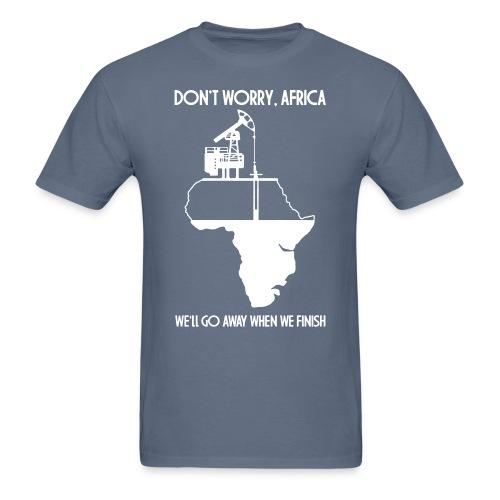 Don't worry, Africa - we'll go away when we finish