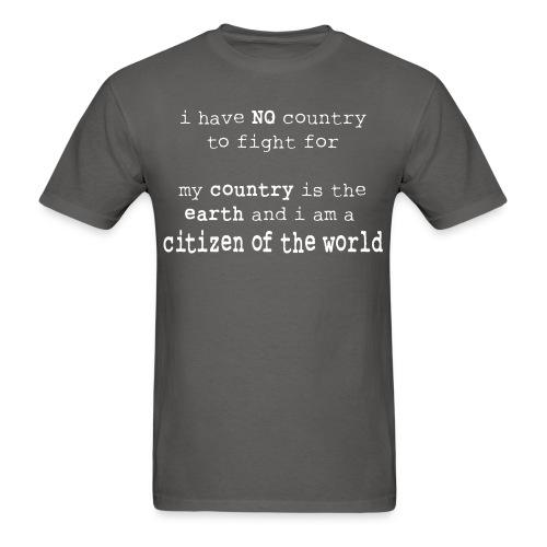 I have NO country to fight for. My country is the earth and I am a citizen of the world