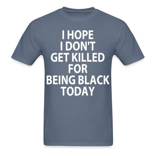 I hope I don't get killed for being black today