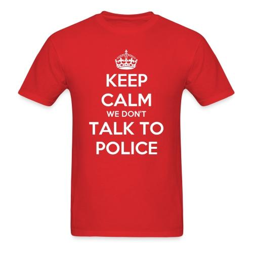 Keep calm we don't talk to police