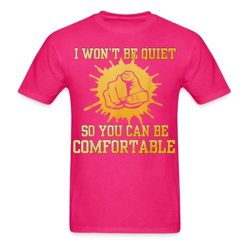 I won't be quiet so you can be comfortable