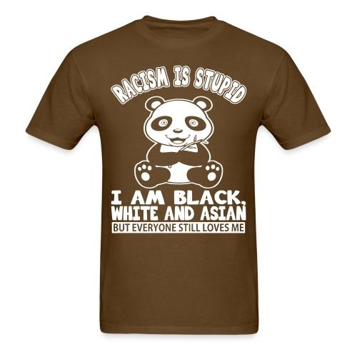 Racism is stupid - i am black, white and asian but everyone still loves me