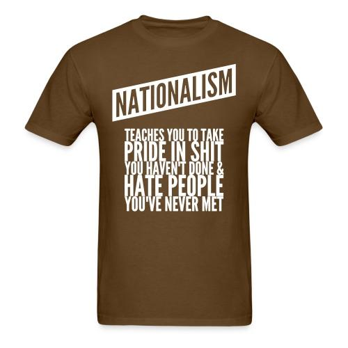 Nationalism teaches you to take pride in shit you haven't done & hate people you've never met