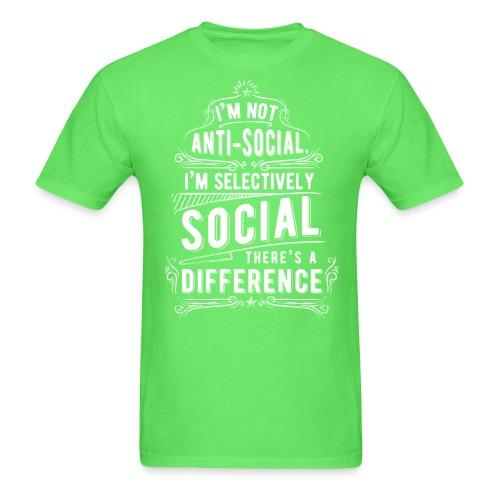 I'm not anti-social, i'm selectively social. There's a difference