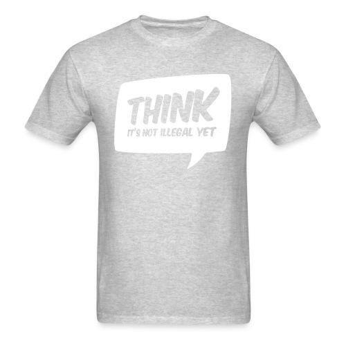 THINK! it's not illegal yet